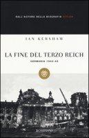 La fine del Terzo Reich. Germania 1944-45 - Kershaw Ian