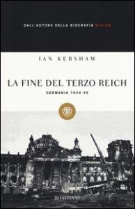 Copertina di 'La fine del Terzo Reich. Germania 1944-45'