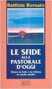 Copertina di 'Le sfide alla pastorale d'oggi. Vivere la fede e la Chiesa in modo adulto'