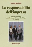 La responsabilità dell'impresa. Business ethics e dottrina sociale della Chiesa in dialogo - Manzone Gianni