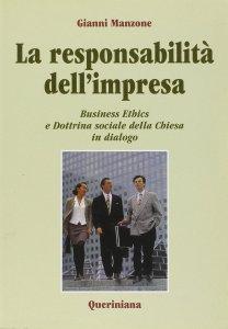 Copertina di 'La responsabilità dell'impresa. Business ethics e dottrina sociale della Chiesa in dialogo'