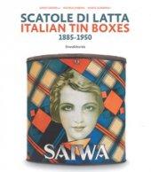 Scatole di latta 1885-1950. Ediz. a colori - Cimorelli Dario, Gabbani Michele, Gusmeroli Marco