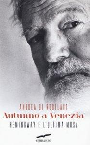 Copertina di 'Autunno a Venezia. Hemingway e l'ultima musa'