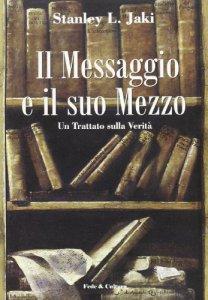 Copertina di 'Il messaggio e il suo mezzo. Un trattato sulla verità'