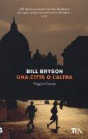 Una città o l'altra. Viaggi in Europa - Bryson Bill