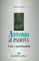 Antonio di Padova. Vita e spiritualità - Gamboso Vergilio