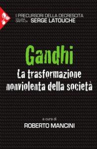 Copertina di 'Gandhi. La trasformazione nonviolenta della società'