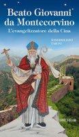 Beato Giovanni da Montecorvino. L'evangelizzatore della Cina - Taroni Massimiliano