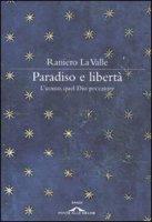 Paradiso e libertà. L'uomo, quel Dio peccatore - La Valle Raniero