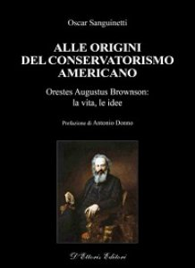 Copertina di 'Alle origini del conservatorismo americano. Orestes Augustus Brownson: la vita, le idee'