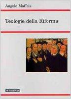 Teologie della Riforma - Maffeis Angelo