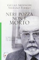 Neri Pozza non è morto - Giulio Ardinghi, Stefano Ferrio