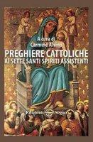 Preghiere cattoliche ai sette santi spiriti assistenti - Carmine Alvino