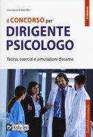 Il concorso per dirigente psicologo. Teoria, esercizi e simulazioni d'esame - Ligorio Livia, Olmi Cristina