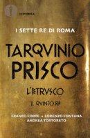 Tarquinio Prisco. L'etrusco. Il quinto re - Forte Franco, Fontana Lorenzo, Tortoreto Andrea