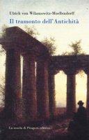 Il tramonto dell'antichità - Wilamowitz Moellendorff Ulrich von