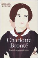Charlotte Brontë. Una vita appassionata - Gordon Lyndall