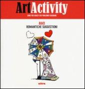 Art activity. Baci. Romantiche suggestioni. Ediz. illustrata