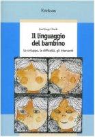 Il linguaggio del bambino. Lo sviluppo, le difficoltà, gli interventi - Chade José J.