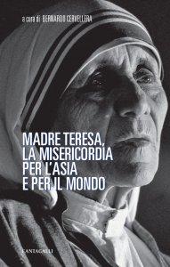 Copertina di 'Madre Teresa, la misericordia per l'Asia e per il mondo'