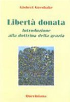 Libertà donata. Introduzione alla dottrina della grazia - Greshake Gisbert