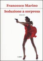 Seduzione a sorpresa - Marino Francesco