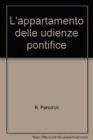L'appartamento delle udienze pontifice - Panciroli R.