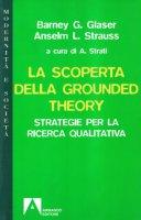 La scoperta della grounded theory. Strategie per la ricerca qualitativa - Glaser Barney G., Strauss Anselm L.