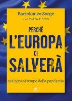 Perché l'Europa ci salverà. Perché l'Europa ci salverà. - Bartolomeo Sorge , Chiara Tintori