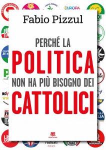 Copertina di 'Perché la politica non ha più bisogno dei cattolici.'