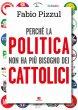 Perché la politica non ha più bisogno dei cattolici.