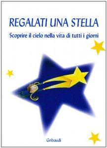 Copertina di 'Regalati una stella. Scoprire il cielo nella vita di tutti i giorni'