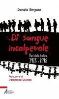 Di sangue incolpevole. Voci dalla bufera 1915-1918 - Daniela Borgato