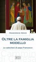 Oltre la famiglia modello - Francesco Pesce