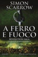 A ferro e fuoco. Revolution saga - Scarrow Simon