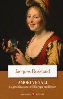 Amori venali. La prostituzione nell'Europa medievale - Rossiaud Jacques