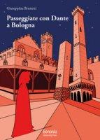 Passeggiate con Dante a Bologna - Brunetti Giuseppina