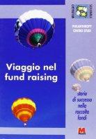 Viaggio nel fund raising. Storie di successo nella raccolta fondi - Slavazza S.