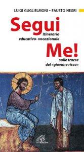 Copertina di 'Segui me. Itinerario educativo-vocazionale sulle tracce del giovane ricco'