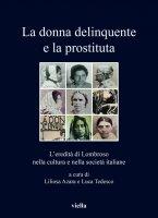 La donna delinquente e la prostituta - Autori Vari, Liliosa Azara, Luca Tedesco