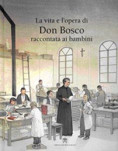 Copertina di 'La vita e l'opera di don Bosco raccontata ai bambini'