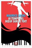 Ai tempi del Bœuf sur le toit - Maurice Sachs