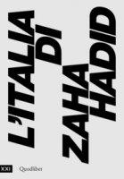 L' Italia di Zaha Hadid. Catalogo della mostra (Roma, 23 giugno 2017-14 gennaio 2018)