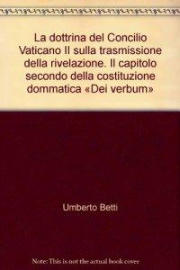 Copertina di 'La dottrina del Concilio Vaticano II sulla trasmissione della rivelazione. Il capitolo secondo della costituzione dommatica «Dei verbum»'