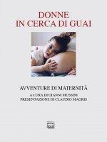Donne in cerca di guai. Avventure di maternità.
