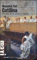 Catilina. Ritratto di un uomo in rivolta - Fini Massimo
