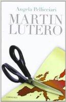 Martin Lutero - Pellicciari Angela