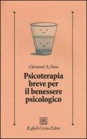Psicoterapia breve per il benessere psicologico - Fava Giovanni Andrea