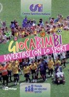Giocabimbi. Divertirsi con lo sport. Manuale per educatori sportivi - Centro Sportivo Italiano di Milano