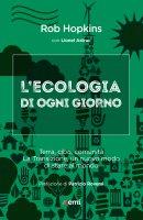 L'ecologia di ogni giorno - Rob Hopkins, Lionel Astruc